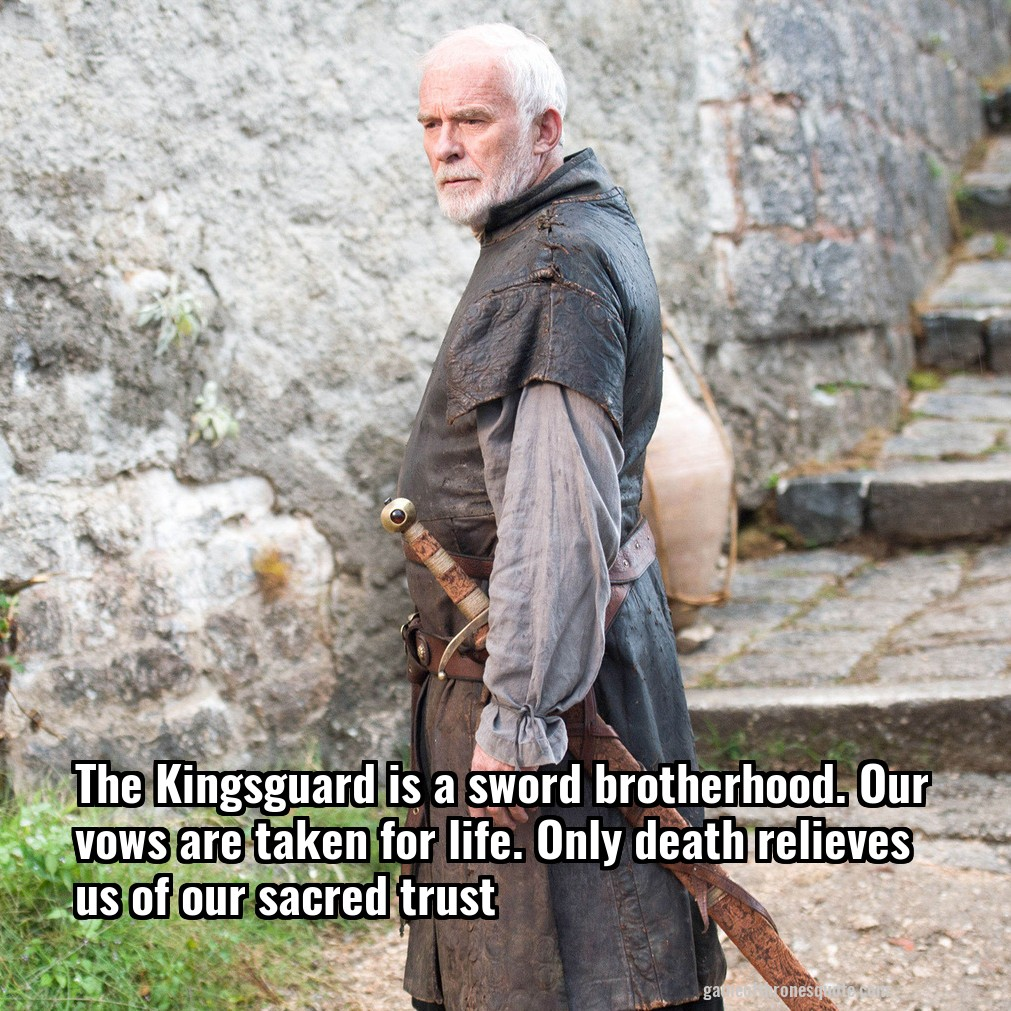 Barristan Selmy The Kingsguard Is A Sworn Brotherhood Our Vows Are