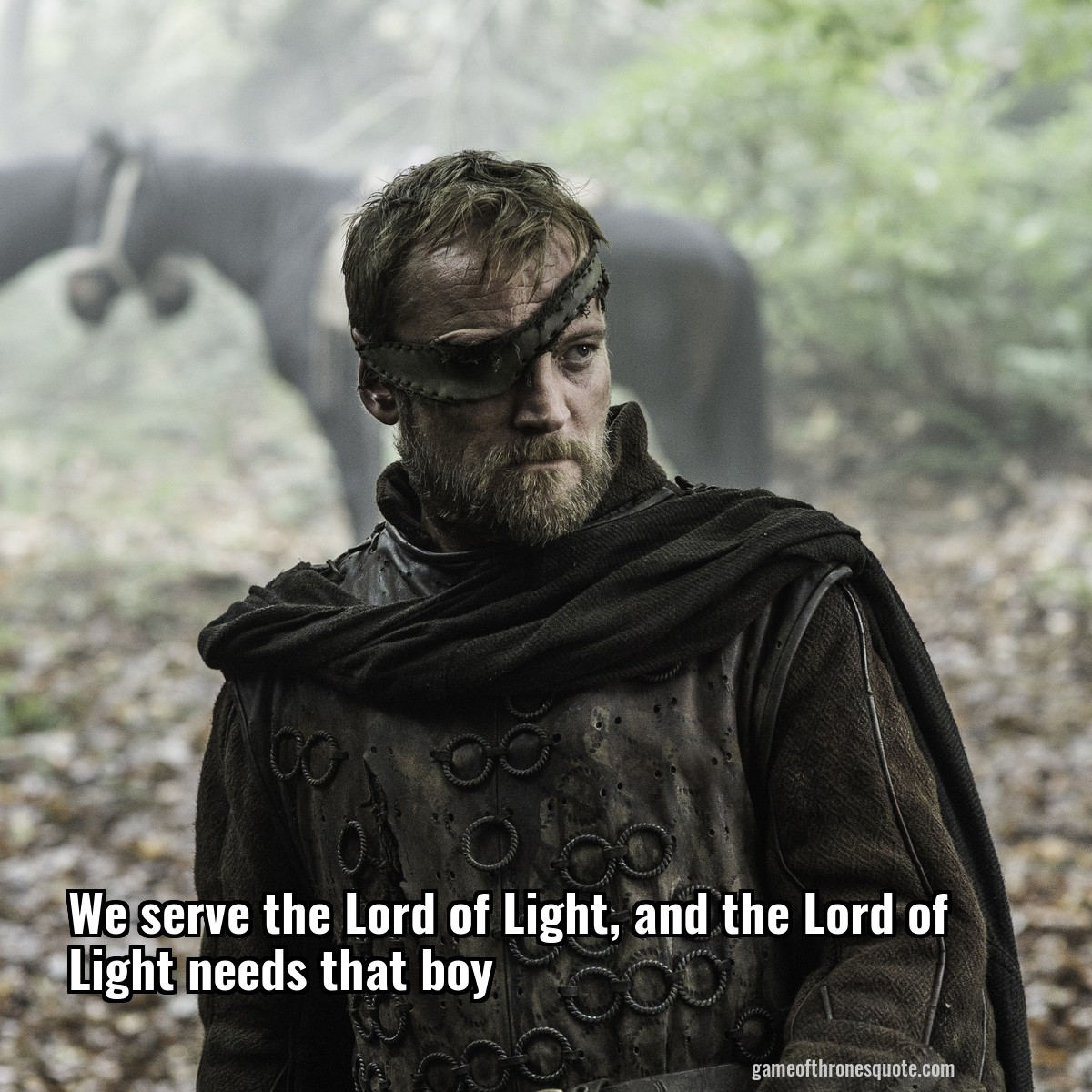 We serve the Lord of Light, and the Lord of Light needs that boy