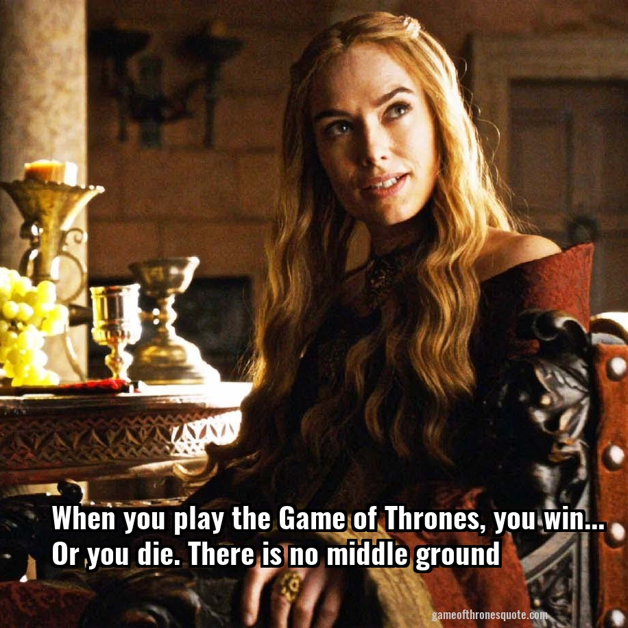 when you play the game of thrones