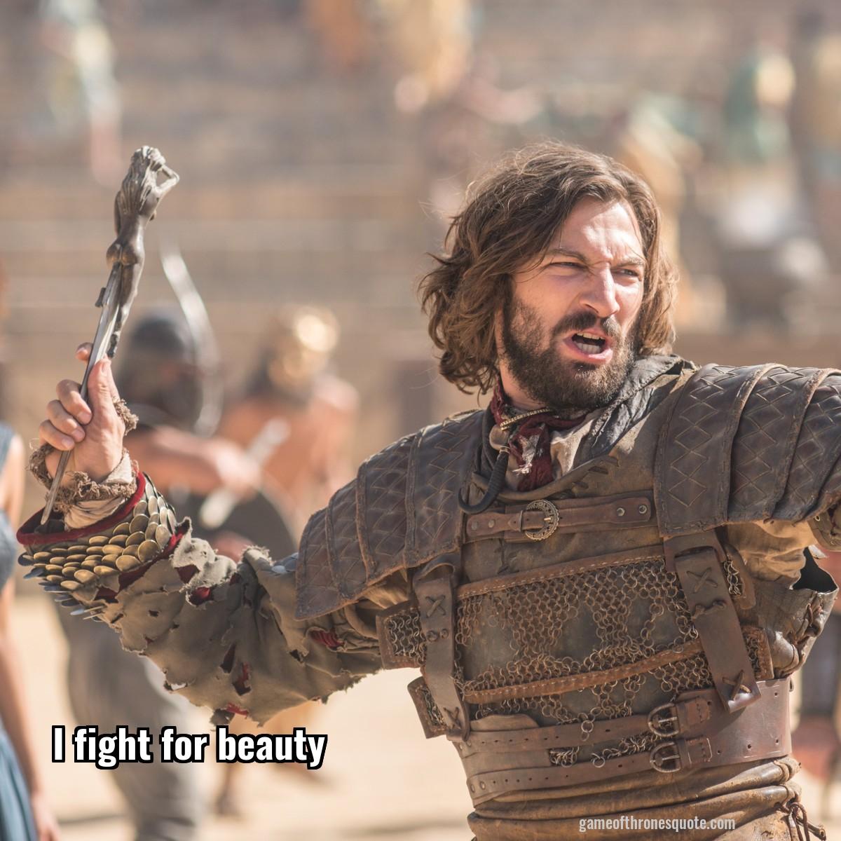 Daario Naharis: I fight for beauty | Game of Thrones Quote Daario Naharis Arakh