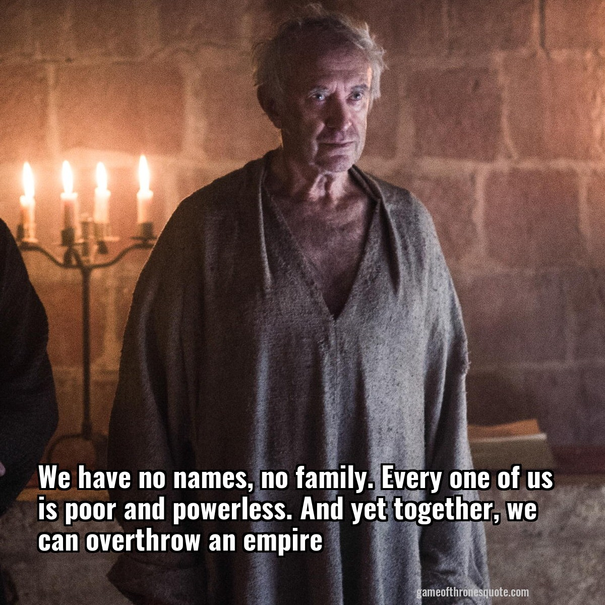 High Sparrow We Have No Names No Family Every One Of Us Is Poor