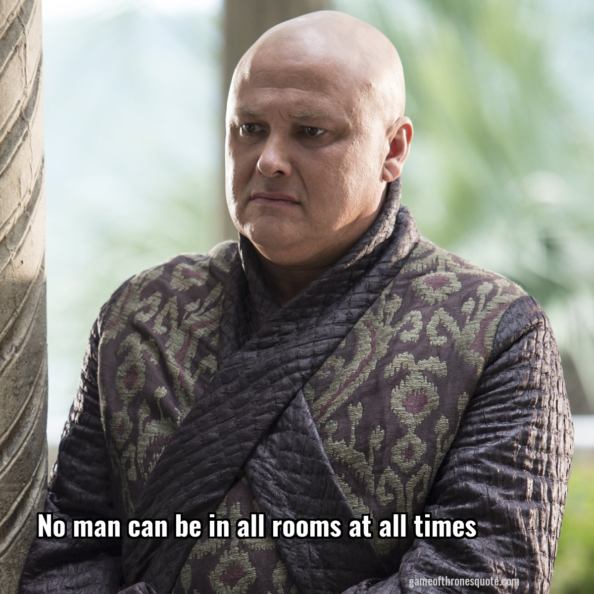 No man can be in all rooms at all times