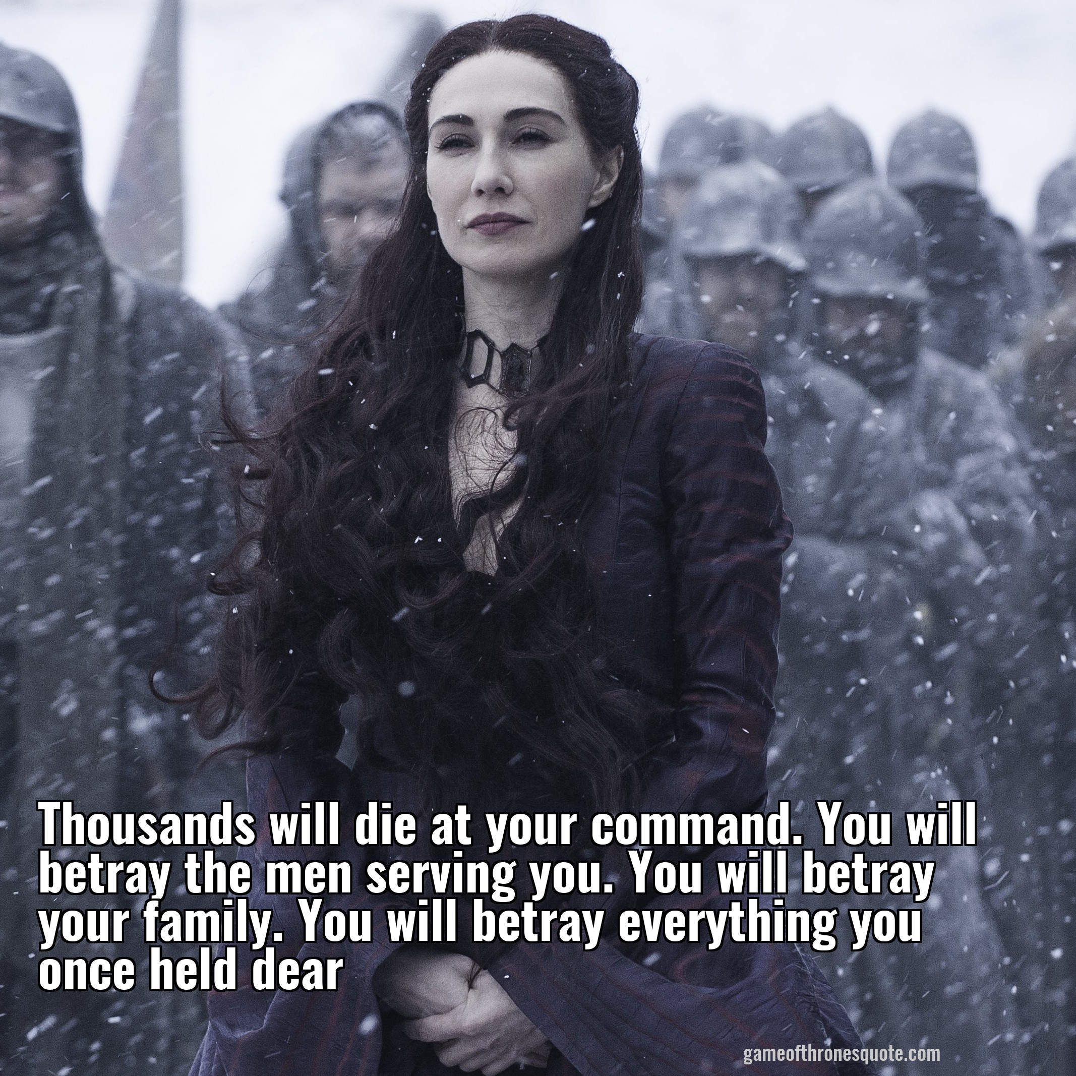 Melisandre Thousands Will Die At Your Command You Will Betray The