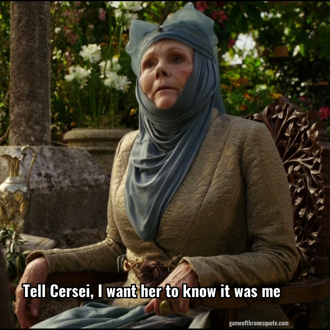 Tell Cersei, I want her to know it was me