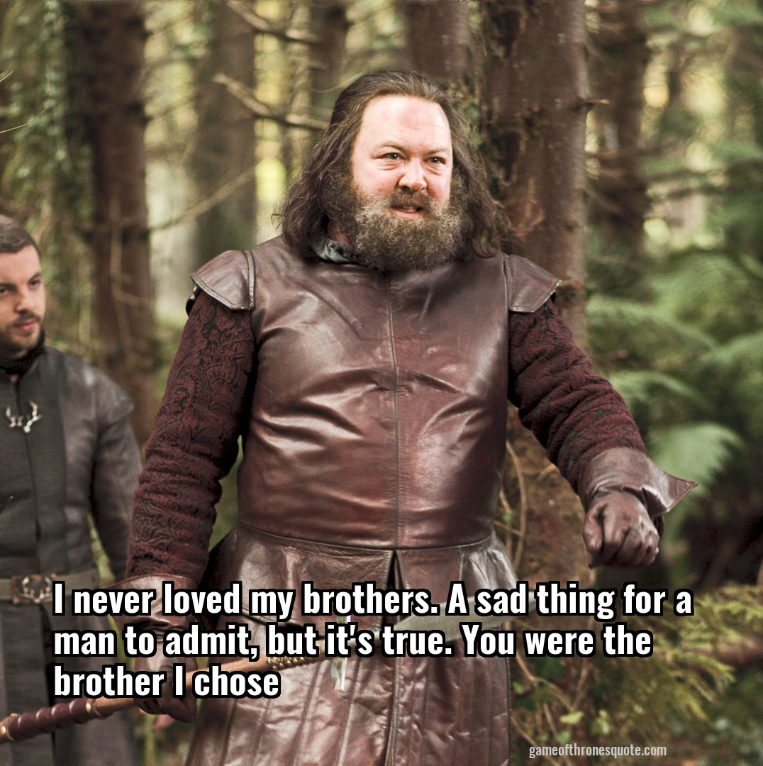 robert baratheon i never loved my brothers a sad thing