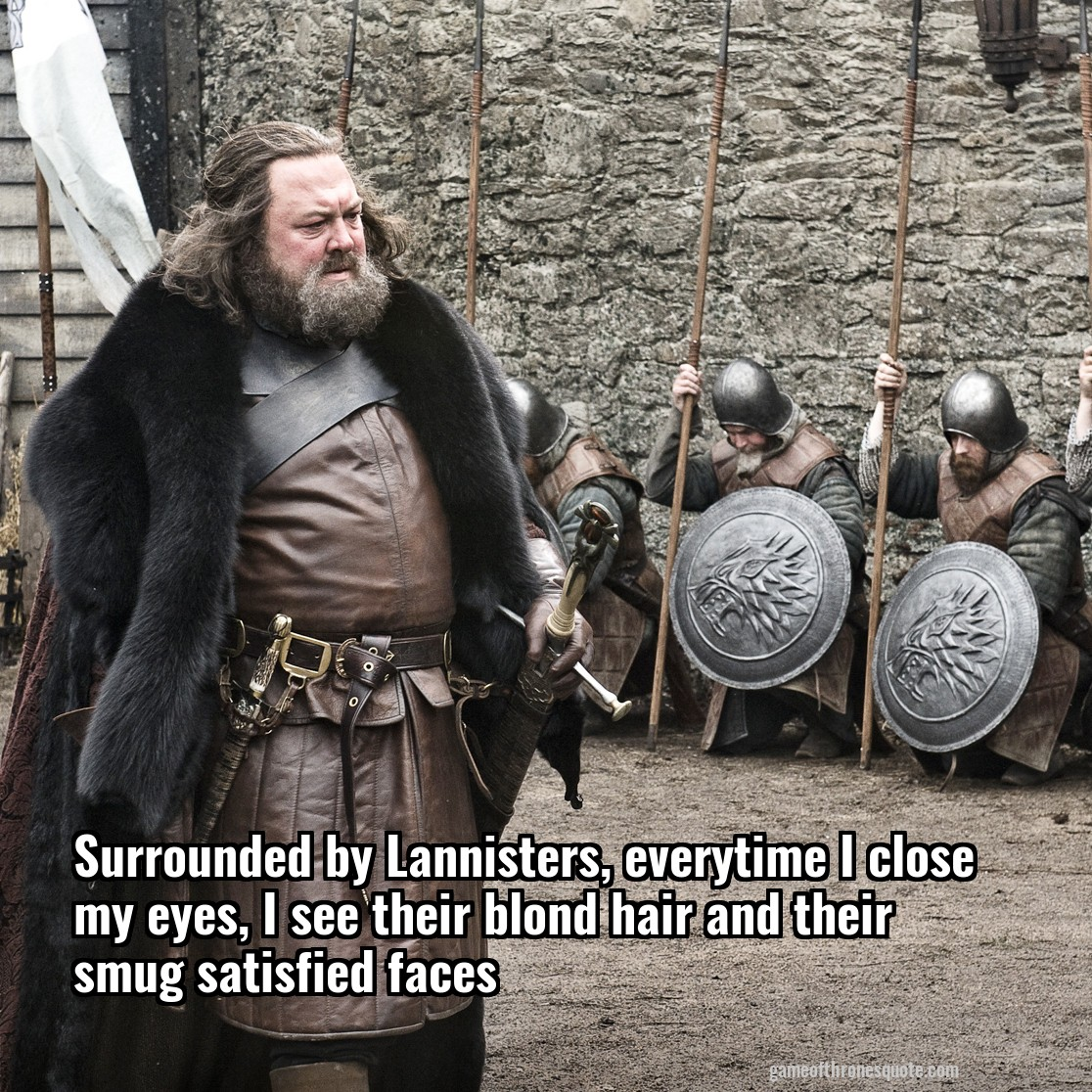 Robert Baratheon: Robert Baratheon: Surrounded By Lannisters, Everytime I