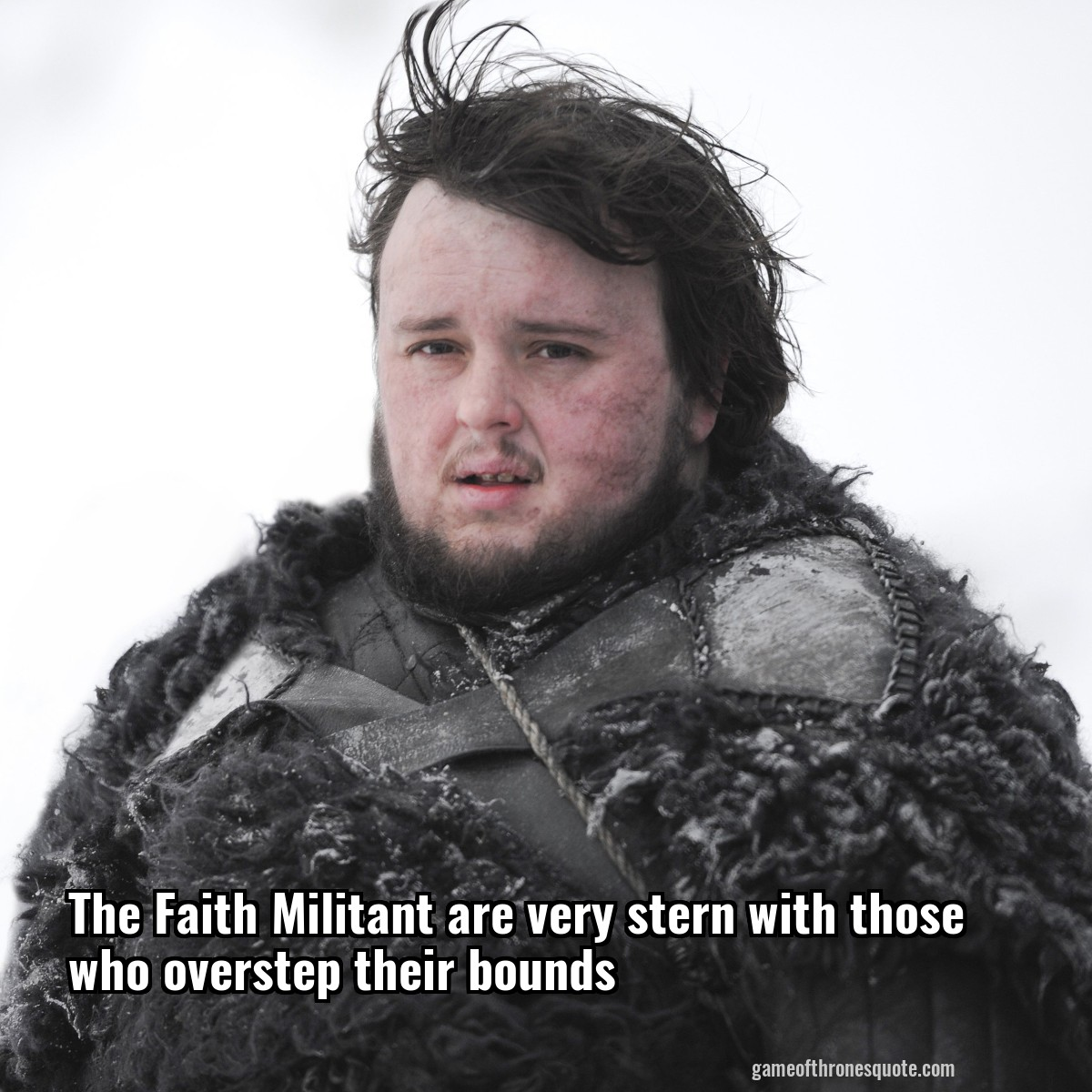 The Faith Militant are very stern with those who overstep their bounds