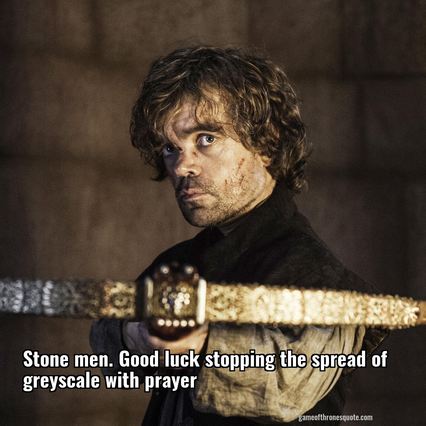 Tyrion Lannister: Stone men. Good luck stopping the spread of